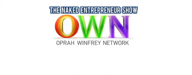 The Naked Entrepreneur is featured on OWN!  Check out the Upcoming Episodes here!